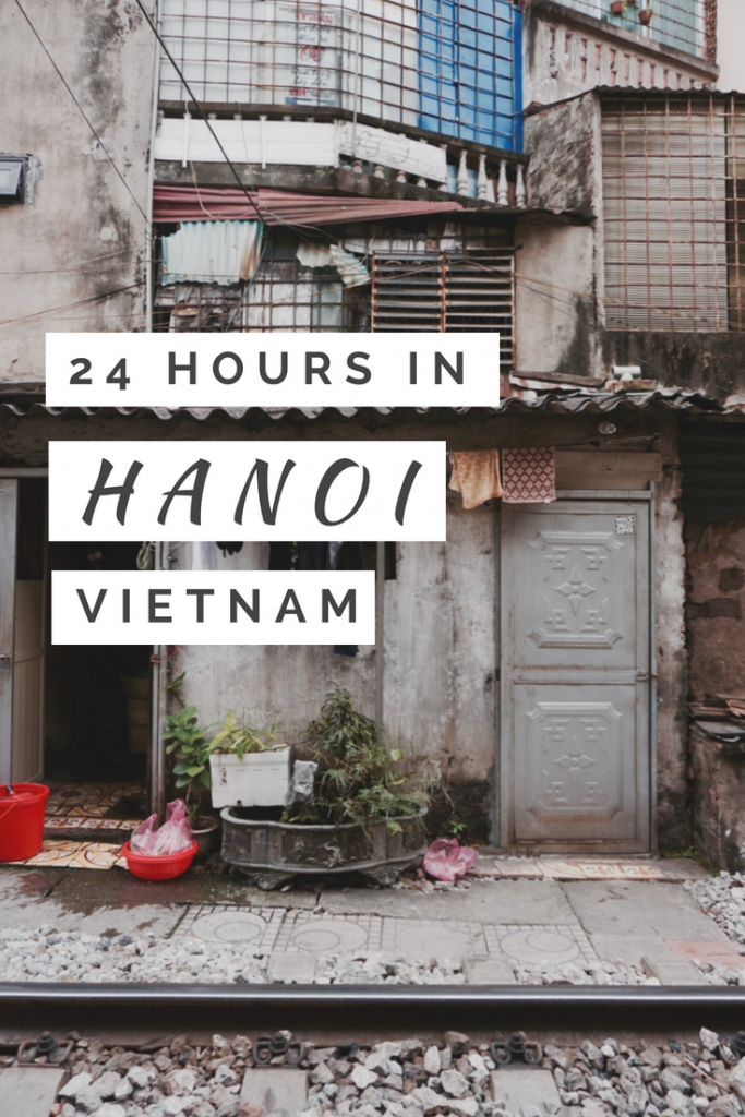 24 Hours in Hanoi Itinerary - Vietnam - Everything You Need to Know