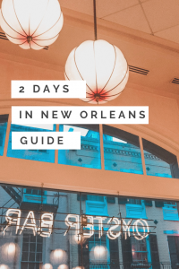 Everything You Need to Know About Spending Two Days in New Orleans, Louisiana (USA)