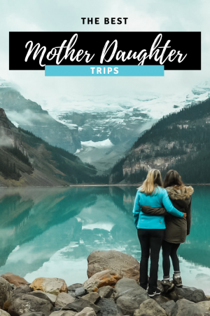 The Best Mother Daughter Vacations pin